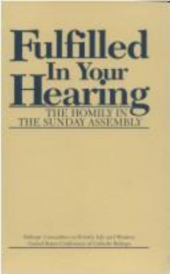 Fulfilled in Your Hearing: The Homily in the Sunday Assembly 9781555868505