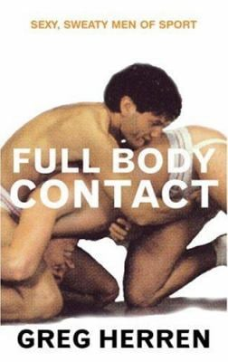 Full Body Contact: Sexy, Sweaty Men of Sport 9781555837259
