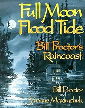 Full Moon, Flood Tide: Bill Proctor's Raincoast 9781550172911