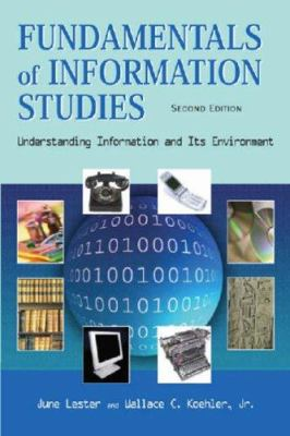 Fundamentals of Information Studies: Understanding Information and Its Environment 9781555705947