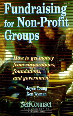 Fundraising for Non-Profit Groups: How to Get Money from Corporations, Foundations, and Government 9781551800455