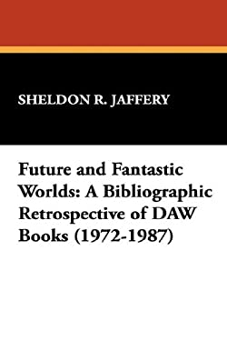 Future and Fantastic Worlds: A Bibliographic Retrospective of Daw Books (1972-1987) 9781557420039