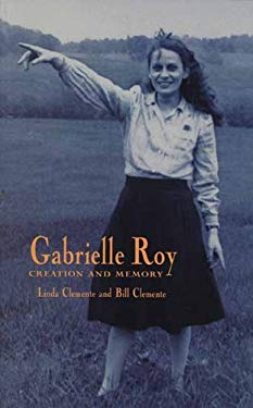 Gabrielle Roy: Creation and Memory 9781550222876
