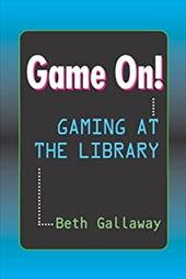 Game On!: Gaming at the Library 6867435