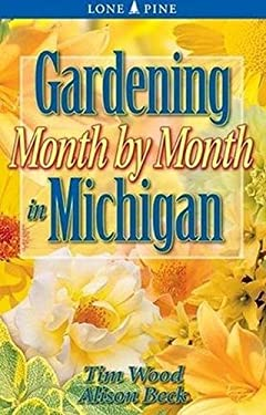 Gardening Month by Month in Michigan 9781551053639