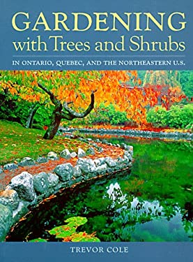 Gardening with Trees and Shrubs: In Canada and the Northern U.S. 9781551104003