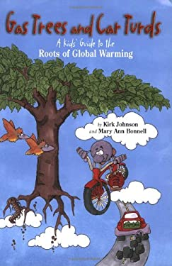 Gas Trees and Car Turds: A Kids' Guide to the Roots of Global Warming 9781555916664