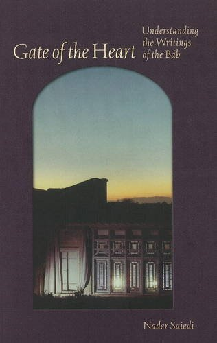 Gate of the Heart: Understanding the Writings of the Bab