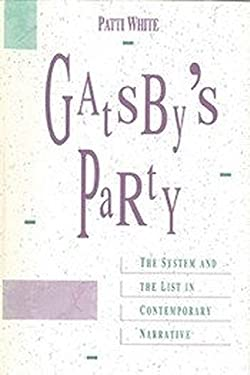 Gatsby's Party: The System and the List in Contemporary Narrative - White, Patti