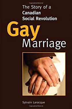 Gay Marriage: The Story of a Canadian Social Revolution 9781550289275
