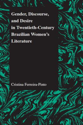 Gender Discourse and Desire in the 20th Century Brazilian Womens' Literature 9781557533524