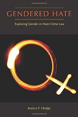 Gendered Hate: Exploring Gender in Hate Crime Law 9781555537470
