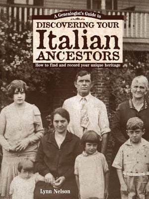 Genealogists Guide to Discovering Your Italian Ancestors: How to Find and Record Your Unique Heritage 9781558706934