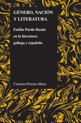Genero, Nacion y Literatura: Emilia Pardo Bazan En La Literatura Gallega y Espanola 9781557536259