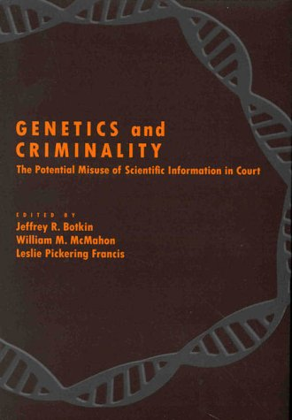 Genetics and Criminality: The Potential Misuse of Scientific Information in Court 9781557985804