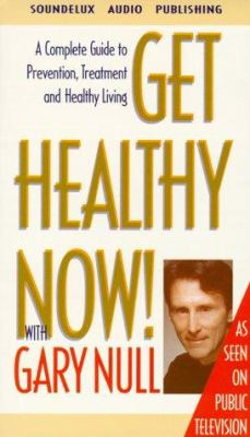 Get Healthy Now!: A Complete Guide to Prevention, Treatment and Healthy Living 9781559353113