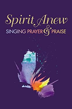 Spirit Anew: Singing Prayer & Praise 9781551453453