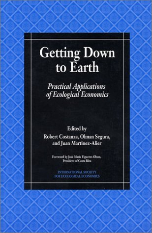 Getting Down to Earth: Practical Applications of Ecological Economics 9781559635035