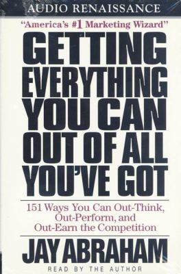 Getting Everything You Can Out of All You've Got: 151 Ways You Can Out-Think, Out-Perform, and Out-Earn the Competition 9781559275859