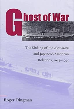 Ghost of War: The Sinking of the Awa Maru and Japanese-American Relations,1945-1995 9781557501592