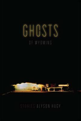 Ghosts of Wyoming: Stories 9781555975487