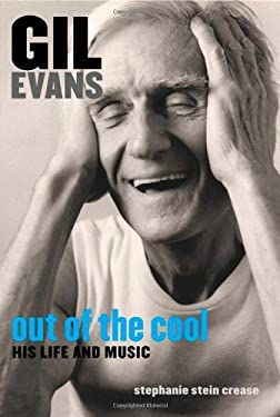 Gil Evans: Out of the Cool: His Life and Music 9781556524257