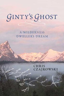 Ginty's Ghost: A Wilderness Dweller's Dream 9781550175752