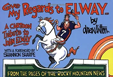 Give My Regards to Elway: A Cartoon Tribute to John Elway 9781555663568