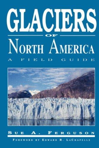 Glaciers of North America: A Field Guide 9781555910754