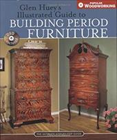 Glen Hueys Illustrated Guide to Building Period Furniture: The Ultimate Step-By-Step Guide [With DVD] 6914546