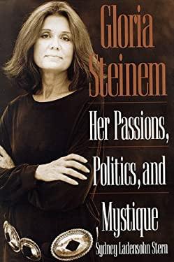 Gloria Steinem: Her Passions, Politics, and Mystique - Stern, Sydney Ladensohn