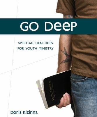 Go Deep: Spiritual Practices for Youth Ministry Disk Version 9781551455822