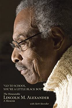 Go to School, You're a Little Black Boy: The Honourable Lincoln M. Alexander: A Memoir 9781554887330