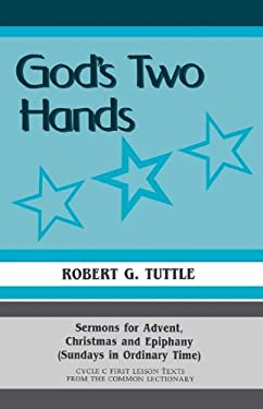 God's Two Hands: Sermons for Advent, Christmas and Epiphany (Sundays in Ordinary Time) Cycle C First Lesson Texts from the Common Lecti 9781556730580