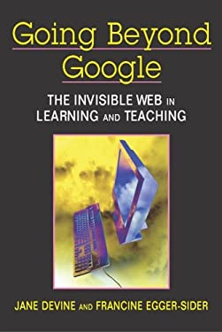 Going Beyond Google: The Invisible Web in Learning and Teaching 9781555706333