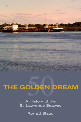 The Golden Dream: A History of the St. Lawrence Seaway 9781550028874