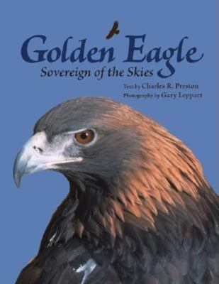 Golden Eagle: Sovereign of the Skies 9781558687943