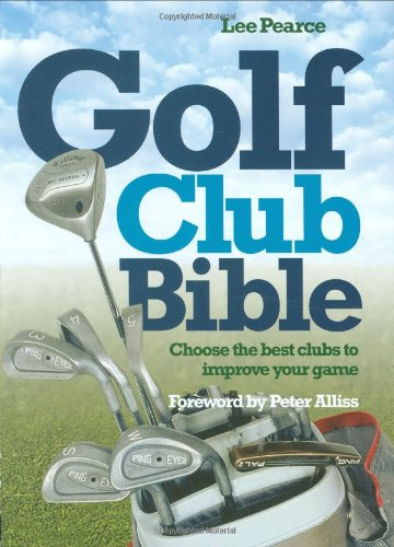 Golf Club Bible: How to Choose the Right Club for Your Game 9781554074952