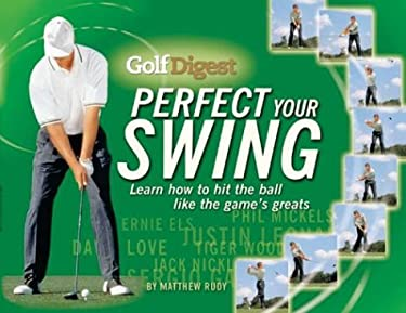 Golf Digest Perfect Your Swing: Learn How to Hit the Ball Like the Game's Greats 9781552979860
