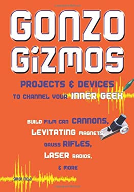Gonzo Gizmos: Projects & Devices to Channel Your Inner Geek 9781556525209