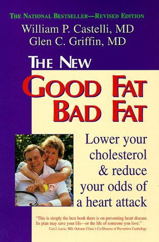 The New Good Fat Bad Fat: Lower Your Cholesterol and Reduce Your Odds of a Heart Attack 9781555611170