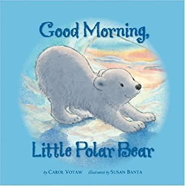 Good Morning Little Polar Bear 9781559719322