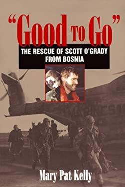Good to Go: The Rescue of Capt. Scott O'Grady, USAF, from Bosnia 9781557504593