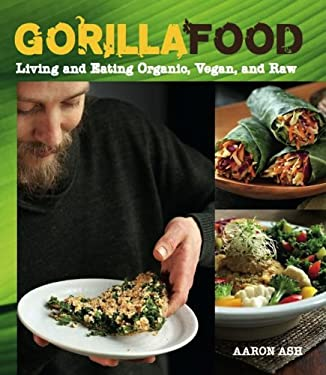 Gorilla Food: Living and Eating Organic, Vegan, and Raw 9781551524702