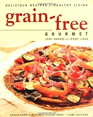 Grain-Free Gourmet: Delicious Recipes for Healthy Living 9781552856680