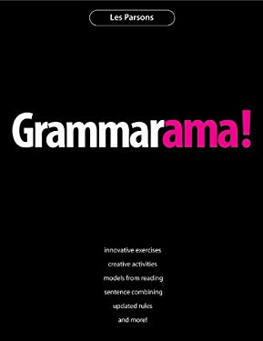 Grammarama!: Innovative Exercises, Creative Activities, Models from Reading, Sentence Combining, Updated Rules and More! 9781551381718