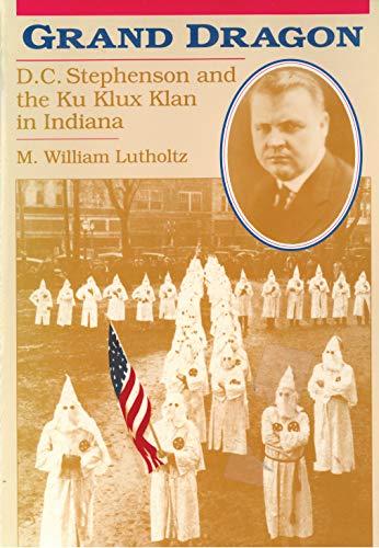 Grand Dragon: D.C. Stephenson and the Ku Klux Klan 9781557530462
