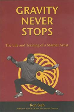 Gravity Never Stops: The Life and Training of a Martial Artist 9781556435027