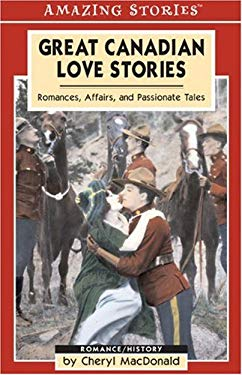 Great Canadian Love Stories: Romances, Affairs, and Passionate Tales 9781551539737