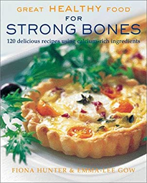 Great Healthy Food for Strong Bones: 120 Delicious Recipes Using Calcium-Rich Ingredients 9781552976524